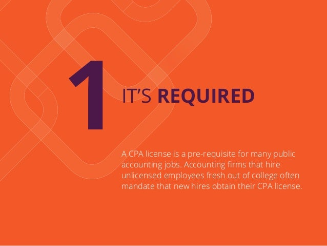 1IT'S REQUIRED A CPA license is a pre-requisite for many public accounting jobs. Accounting firms that hire unlicensed empl...