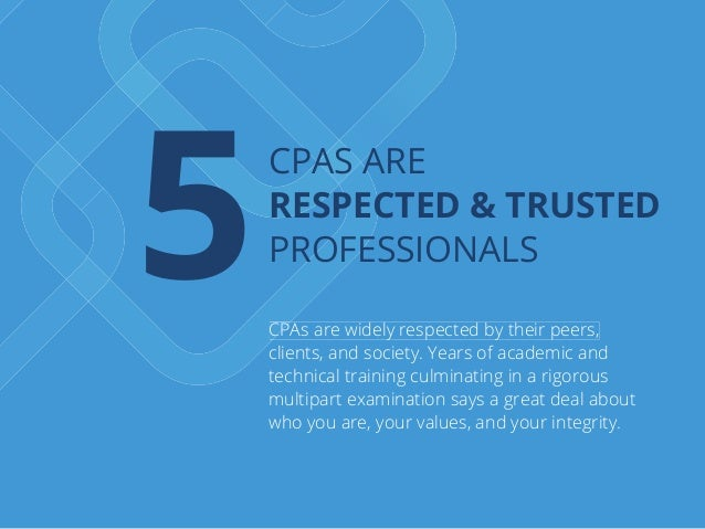 CPAs are widely respected by their peers, clients, and society. Years of academic and technical training culminating in a ...