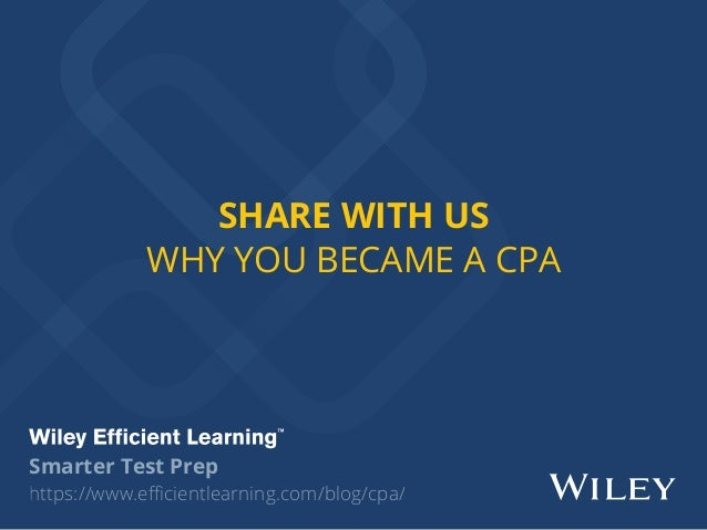 SHARE WITH US WHY YOU BECAME A CPA https://www.efficientlearning.com/blog/cpa/ Smarter Test Prep