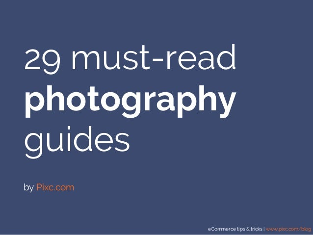 eCommerce tips & tricks | www.pixc.com/blog 29 must-read photography guides by Pixc.com