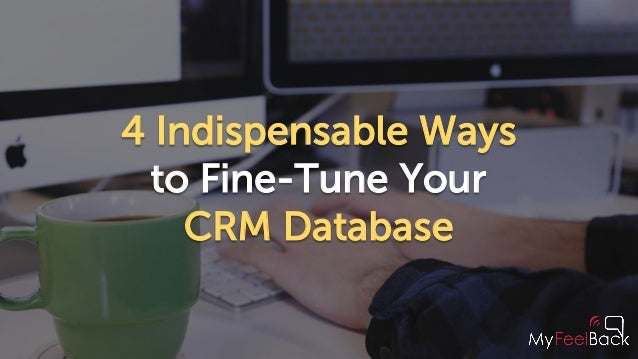 4 Indispensable Ways to Fine-Tune Your CRM Database