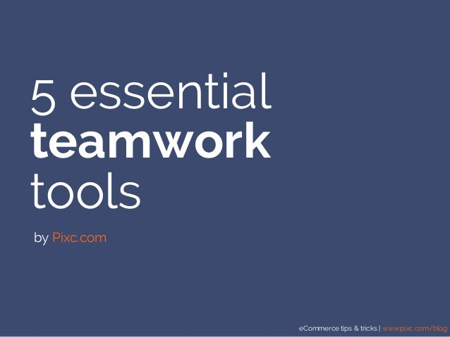 eCommerce tips & tricks | www.pixc.com/blog 5 essential teamwork tools by Pixc.com