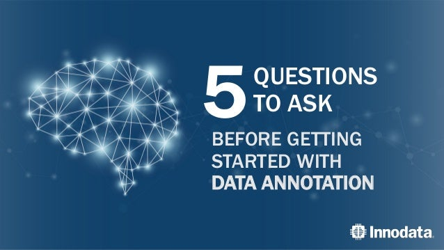 5QUESTIONS TO ASK BEFORE GETTING STARTED WITH DATA ANNOTATION
