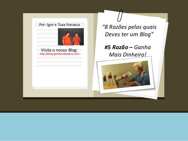 """Por: Igor e Tuxa Fonseca Visita o nosso Blog: http://blog.igoretuxafonseca.com """"8 Razões pelas quais Deves ter um Blog"""" #5..."""