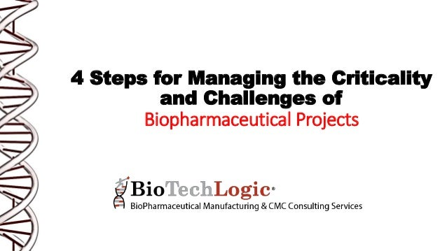 4 Steps for Managing the Criticality and Challenges of Biopharmaceutical Projects