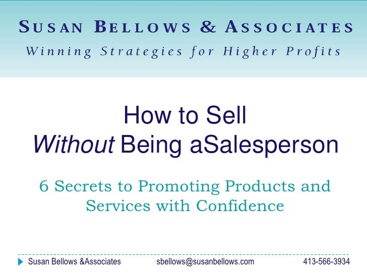 How to Sell <br />Without Being aSalesperson<br />6 Secrets to Promoting Products and Services with Confidence<br />Susan ...