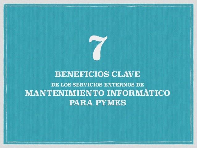 7BENEFICIOS CLAVE DE LOS SERVICIOS EXTERNOS DE MANTENIMIENTO INFORMÁTICO PARA PYMES