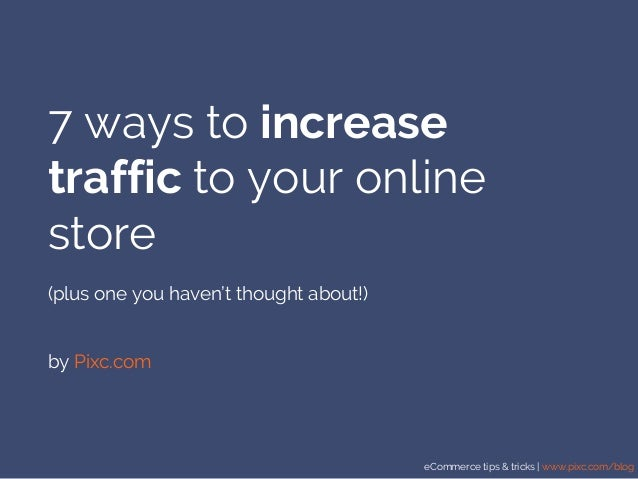 eCommerce tips & tricks | www.pixc.com/blog 7 ways to increase traffic to your online store (plus one you haven't thought ...