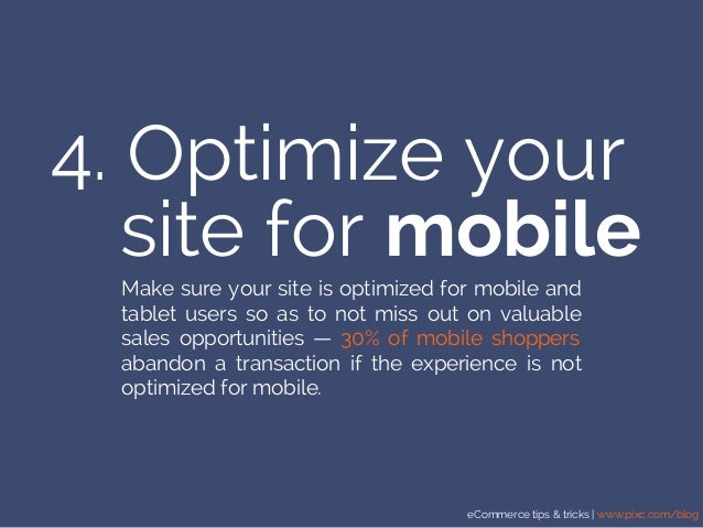 eCommerce tips & tricks | www.pixc.com/blog 4. Optimize your Make sure your site is optimized for mobile and tablet users ...