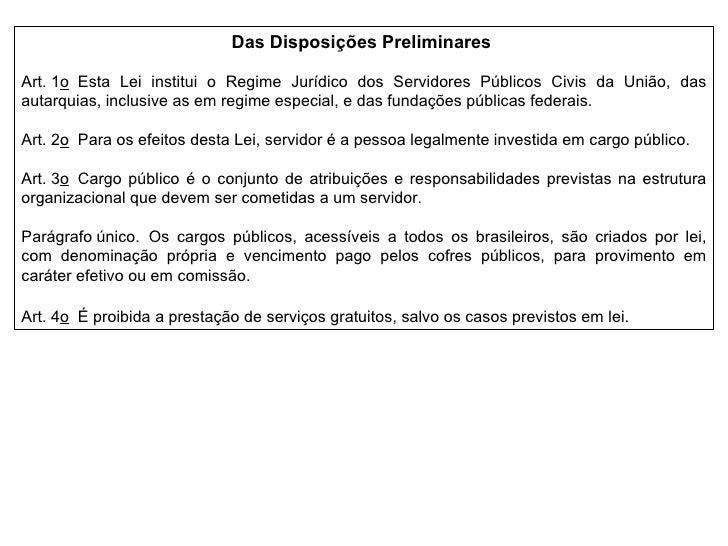 Das Disposições Preliminares  Art.1 o Esta Lei institui o Regime Jurídico dos Servidores Públicos Civis da União, das a...