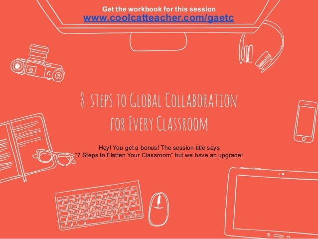 """8 stepstoGlobalCollaboration forEveryClassroom www.coolcatteacher.com/gaetc Hey! You get a bonus! The session title says """"..."""