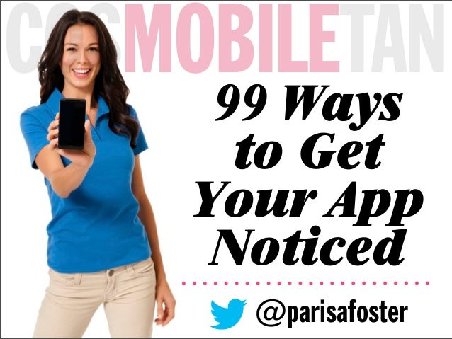 COSMOBILETAN     99 Ways       to Get     Your App      Noticed       @parisafoster