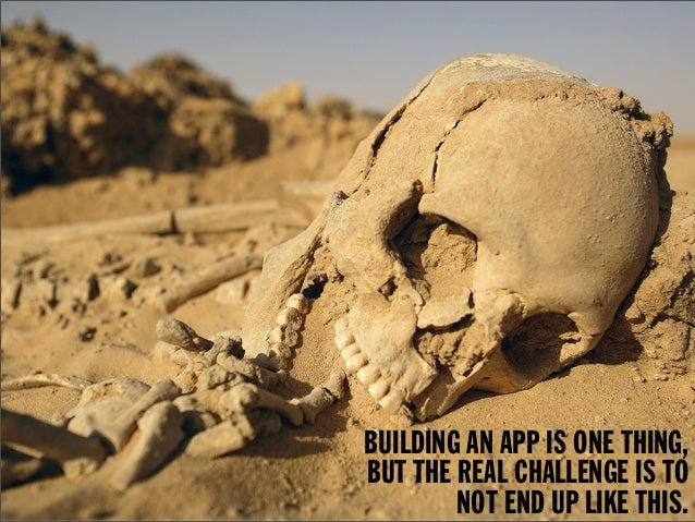 BUILDING AN APP IS ONE THING,                                  BUT THE REAL CHALLENGE IS TOImage credit: macsurak (Flickr)...