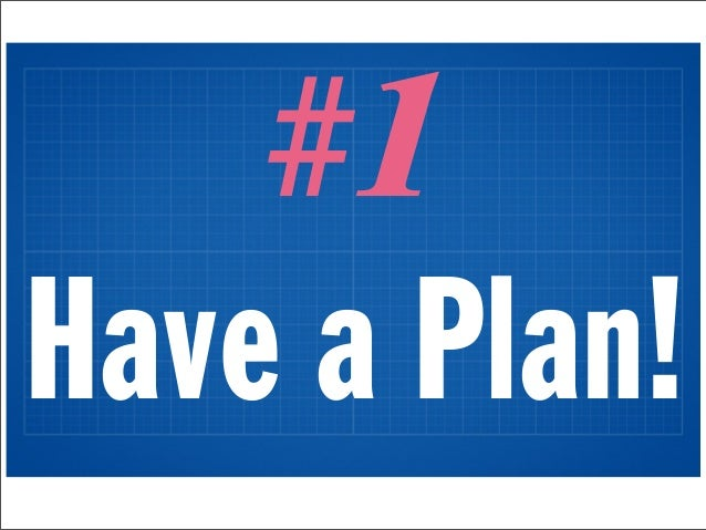 #1Have a Plan!