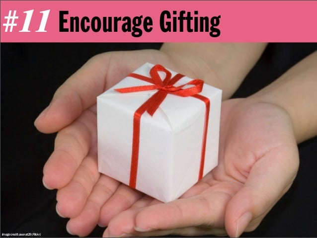 #11 Encourage GiftingImage credit: asenat29 (Flickr)