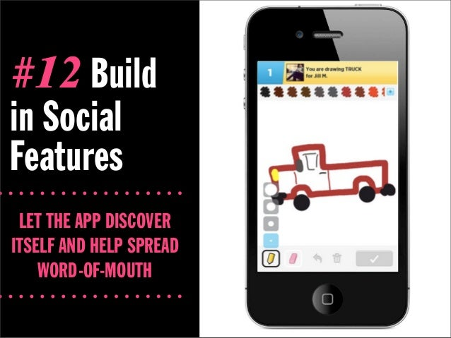 #12 Buildin SocialFeatures LET THE APP DISCOVERITSELF AND HELP SPREAD    WORD-OF-MOUTH