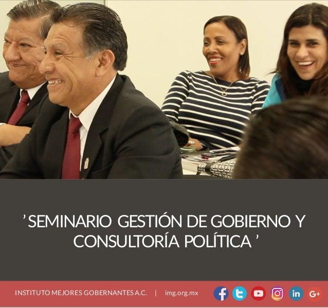 'SEMINARIO GESTIÓN DEGOBIERNO Y CONSULTORÍA POLÍTICA ' INSTITUTO MEJORES GOBERNANTESA.C.   img.org.mx