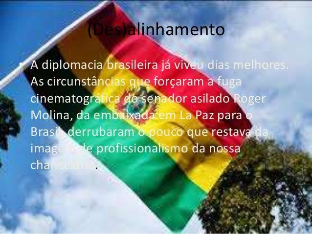 (Des)alinhamento • A diplomacia brasileira já viveu dias melhores. As circunstâncias que forçaram a fuga cinematográfica d...