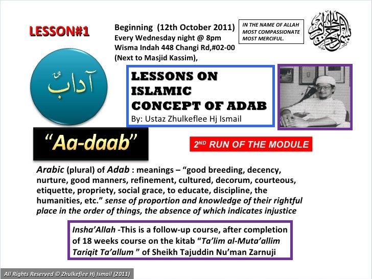 "Arabic   (plural) of  Adab  : meanings – ""good breeding, decency, nurture, good manners, refinement, cultured, decorum, co..."