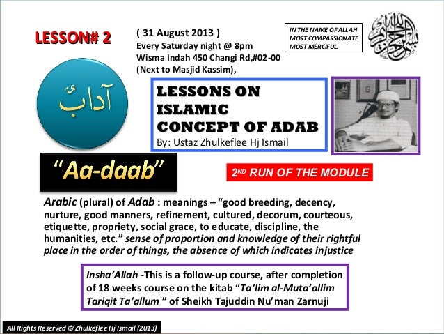 1 LESSONS ONLESSONS ON ISLAMICISLAMIC CONCEPT OF ADABCONCEPT OF ADAB By: Ustaz Zhulkeflee Hj Ismail Insha'Allah -This is a...