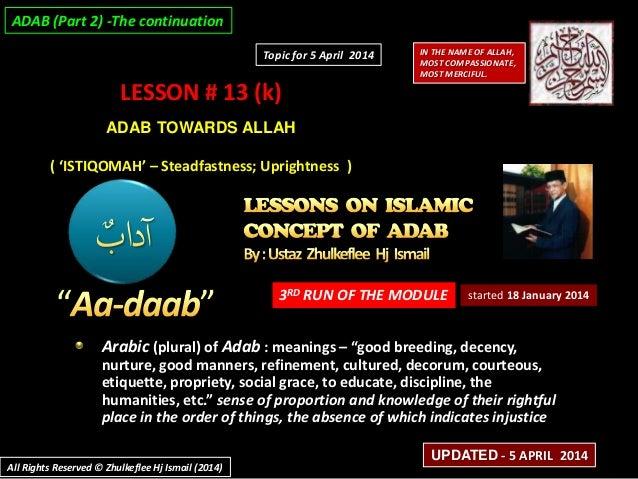 LESSON # 13 (k) ADAB TOWARDS ALLAH ( 'ISTIQOMAH' – Steadfastness; Uprightness ) 3RD RUN OF THE MODULE Arabic (plural) of A...