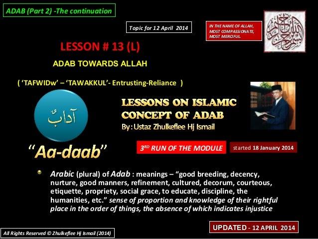 LESSON # 13 (L)LESSON # 13 (L) ADAB TOWARDS ALLAHADAB TOWARDS ALLAH ( 'TAFWIDw' – 'TAWAKKUL'- Entrusting-Reliance )( 'TAFW...