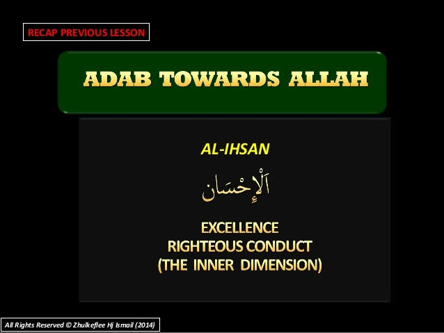 AL-IHSANAL-IHSAN RECAP PREVIOUS LESSON All Rights Reserved © Zhulkeflee Hj Ismail (2014)All Rights Reserved © Zhulkeflee H...