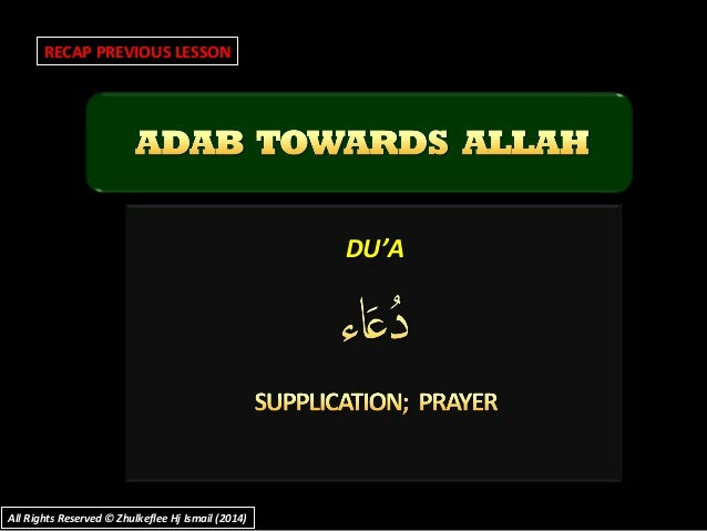 DU'ADU'A RECAP PREVIOUS LESSON All Rights Reserved © Zhulkeflee Hj Ismail (2014)All Rights Reserved © Zhulkeflee Hj Ismail...