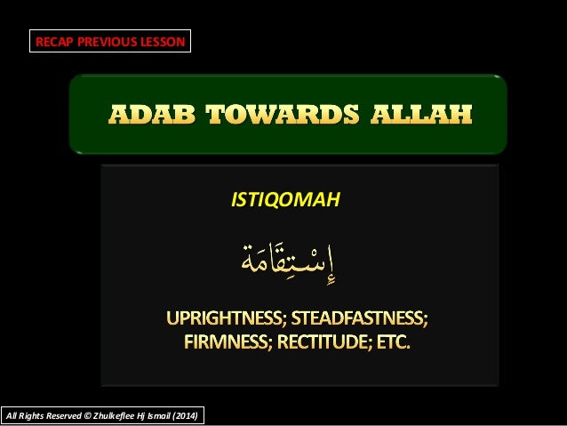 ISTIQOMAHISTIQOMAH RECAP PREVIOUS LESSON All Rights Reserved © Zhulkeflee Hj Ismail (2014)All Rights Reserved © Zhulkeflee...