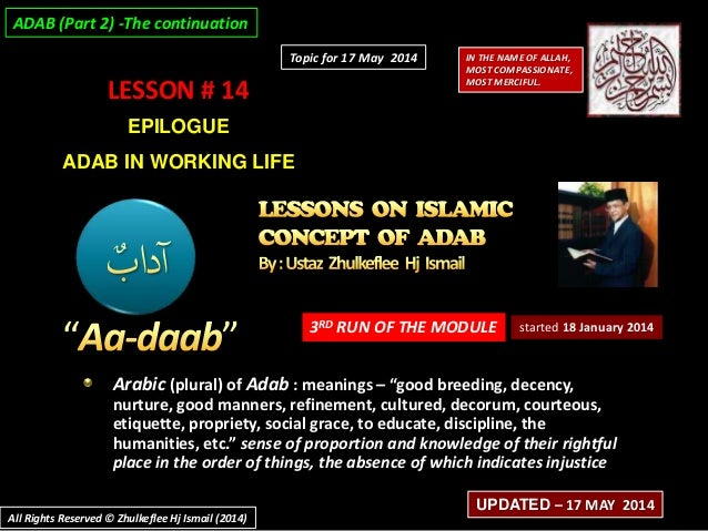 """LESSON # 14 EPILOGUE ADAB IN WORKING LIFE 3RD RUN OF THE MODULE Arabic (plural) of Adab : meanings – """"good breeding, decen..."""