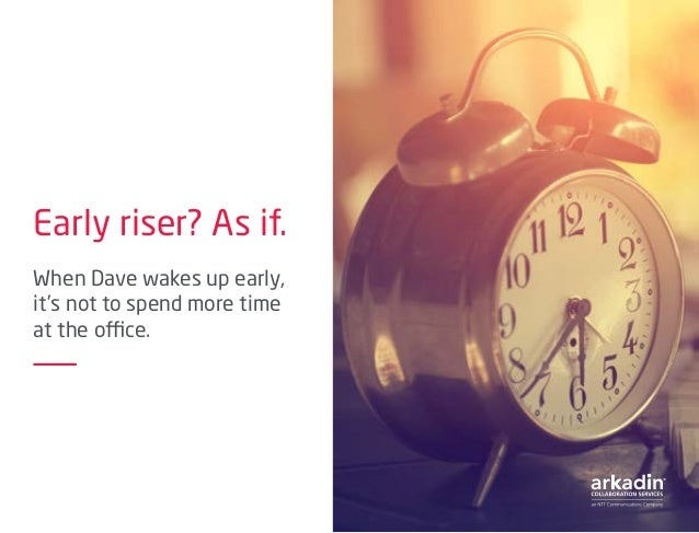 Early riser? As if. When Dave wakes up early, it's not to spend more time at the office.