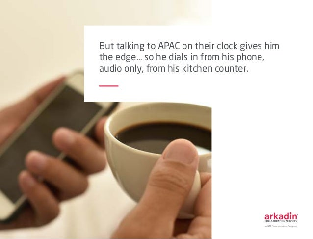 But talking to APAC on their clock gives him the edge… so he dials in from his phone, audio only, from his kitchen counter.