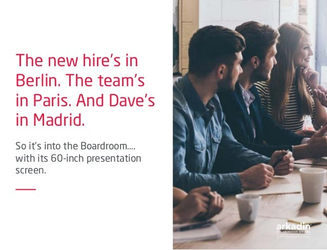 The new hire's in Berlin. The team's in Paris. And Dave's in Madrid. So it's into the Boardroom…. with its 60-inch present...
