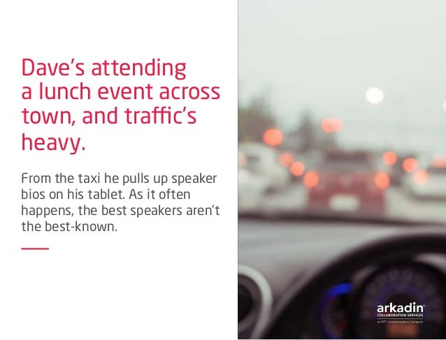 Dave's attending a lunch event across town, and traffic's heavy. From the taxi he pulls up speaker bios on his tablet. As ...