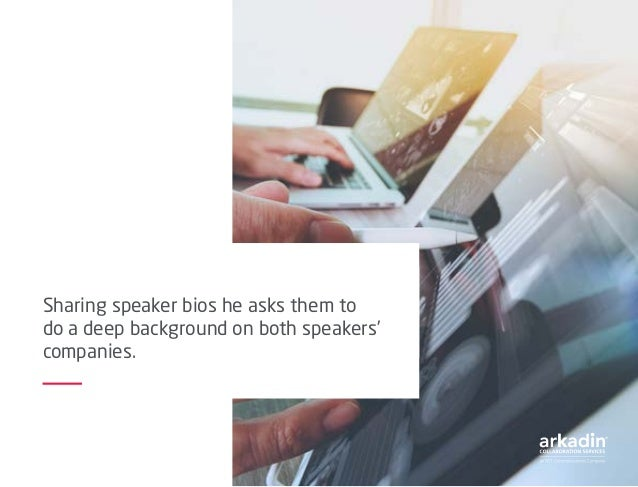 Sharing speaker bios he asks them to do a deep background on both speakers' companies.