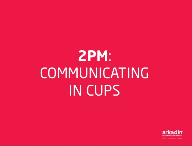 2PM: COMMUNICATING IN CUPS
