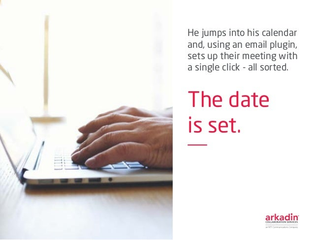 He jumps into his calendar and, using an email plugin, sets up their meeting with a single click - all sorted. The date is...