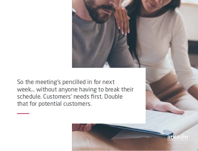 So the meeting's pencilled in for next week… without anyone having to break their schedule. Customers' needs first. Double...