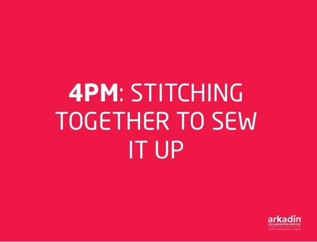 4PM: STITCHING TOGETHER TO SEW IT UP