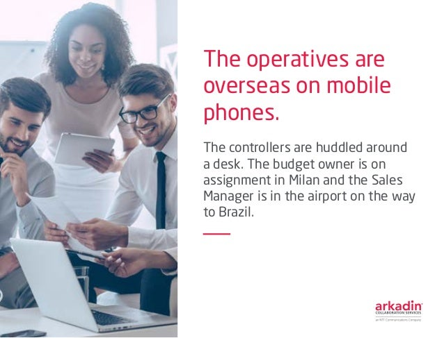 The operatives are overseas on mobile phones. The controllers are huddled around a desk. The budget owner is on assignment...