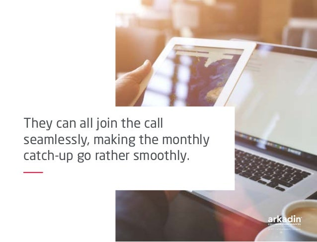They can all join the call seamlessly, making the monthly catch-up go rather smoothly.