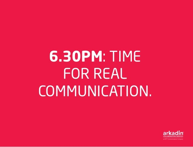6.30PM: TIME FOR REAL COMMUNICATION.
