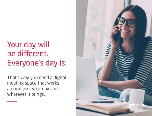 Your day will be different. Everyone's day is. That's why you need a digital meeting space that works around you, your day...