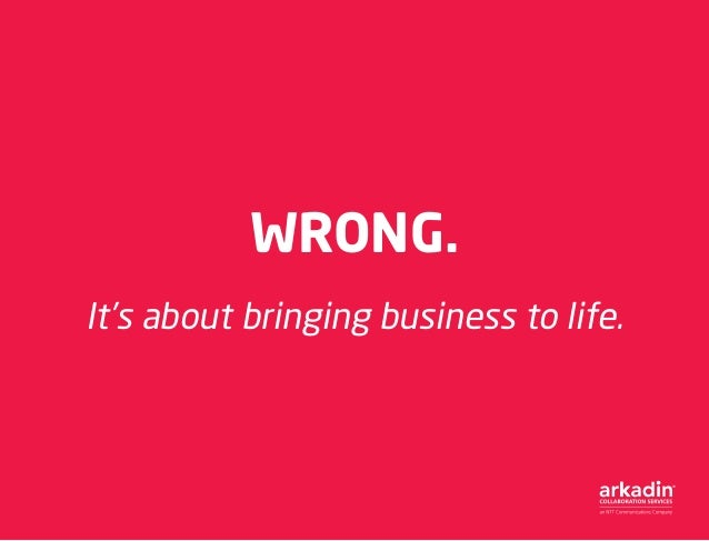 WRONG. It's about bringing business to life.