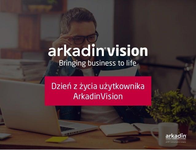 Dzień z życia użytkownika ArkadinVision