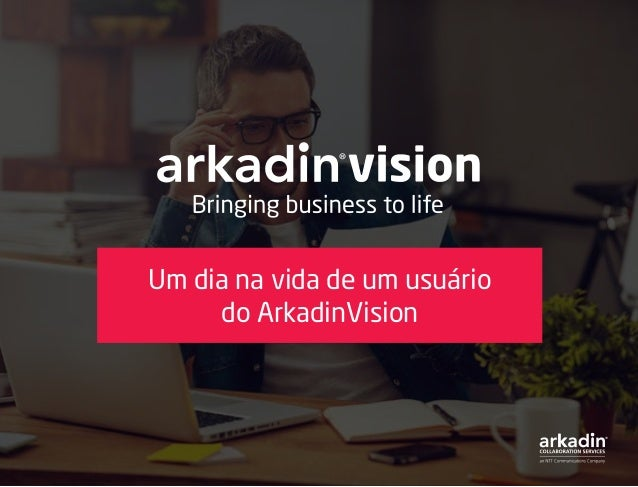 Um dia na vida de um usuário do ArkadinVision