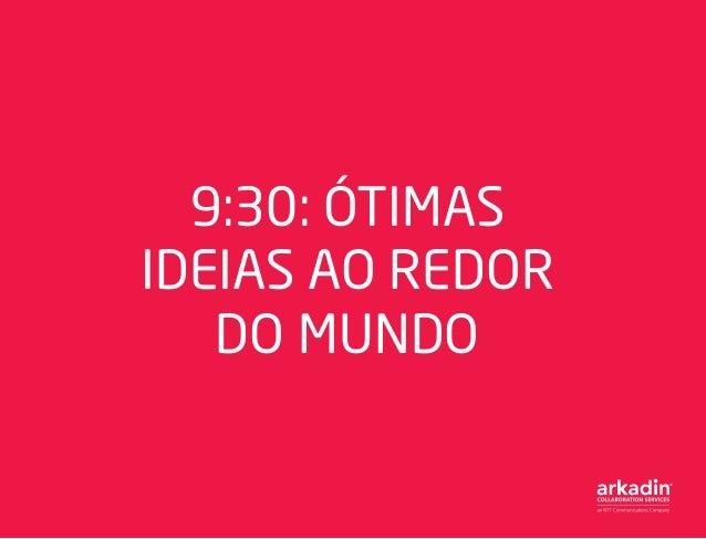 9:30: ÓTIMAS IDEIAS AO REDOR DO MUNDO