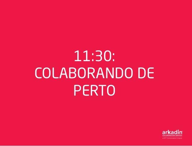 11:30: COLABORANDO DE PERTO