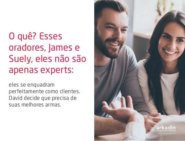 O quê? Esses oradores, James e Suely, eles não são apenas experts: eles se enquadram perfeitamente como clientes. David de...
