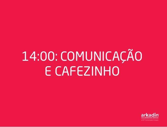 14:00: COMUNICAÇÃO E CAFEZINHO